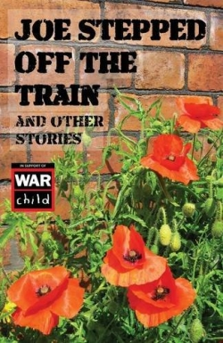 Joe Stepped Off The Train - and other stories