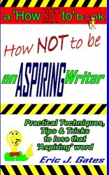 How NOT to be an ASPIRING Writer